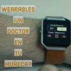 Wearables ¡Un doctor en tu muñeca?