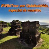 #WikiTour por Quiahuiztlán, especial de muertos