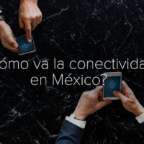 ¿Cómo va la conectividad en México?