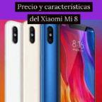Xiaomi Mi 8 – Características y precio.