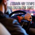 ¿Todavía hay tiempo para digitalizar taxis?